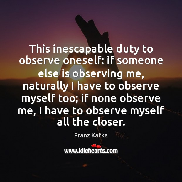 This inescapable duty to observe oneself: if someone else is observing me, Image