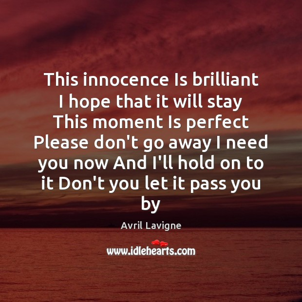 This innocence Is brilliant I hope that it will stay This moment Avril Lavigne Picture Quote