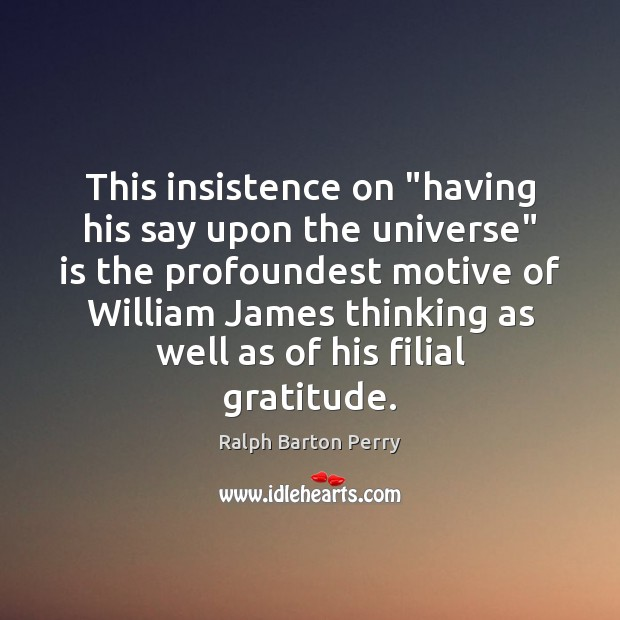 """This insistence on """"having his say upon the universe"""" is the profoundest Image"""