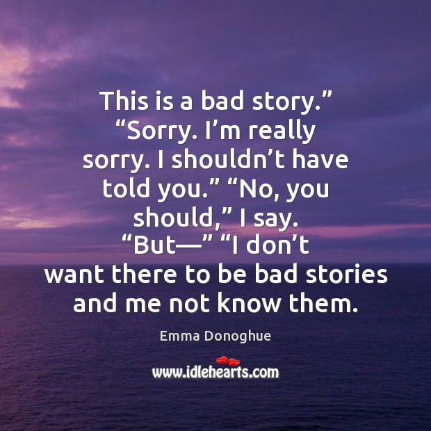 "Image, This is a bad story."" ""Sorry. I'm really sorry. I shouldn'"