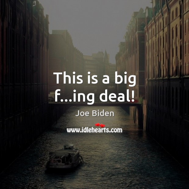 This is a big f…ing deal! Joe Biden Picture Quote
