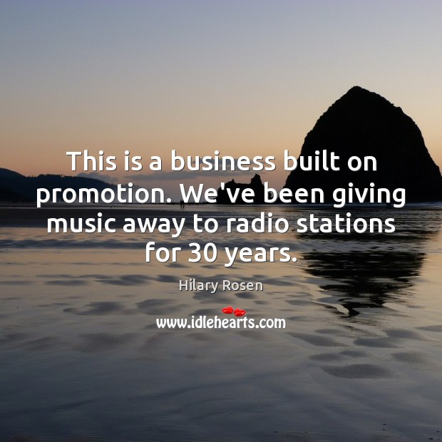 This is a business built on promotion. We've been giving music away Business Quotes Image
