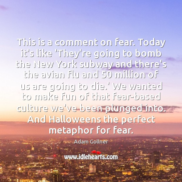 Image, This is a comment on fear. Today it's like 'They're going to