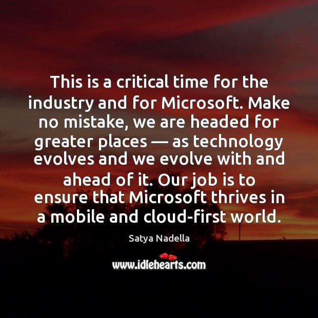 This is a critical time for the industry and for Microsoft. Make Image