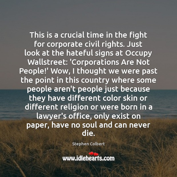 This is a crucial time in the fight for corporate civil rights. Stephen Colbert Picture Quote