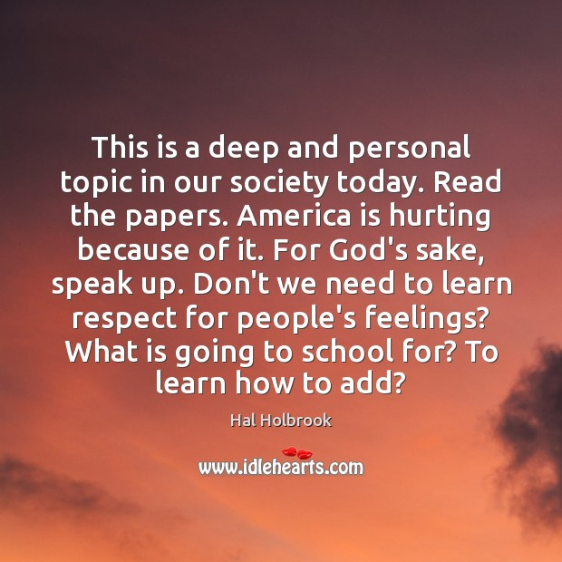 This is a deep and personal topic in our society today. Read Hal Holbrook Picture Quote