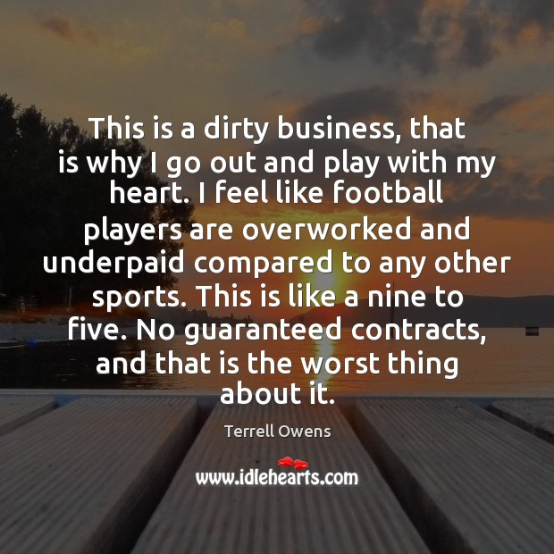 This is a dirty business, that is why I go out and Terrell Owens Picture Quote