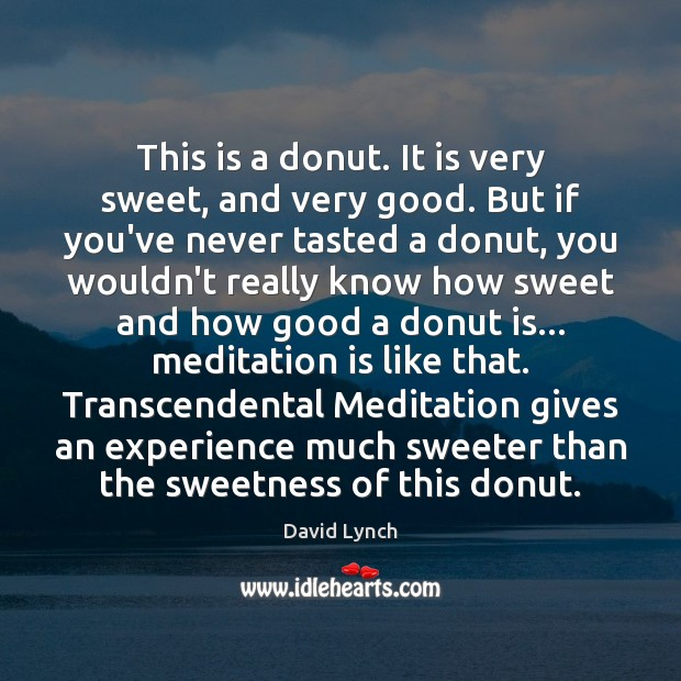 This is a donut. It is very sweet, and very good. But Image