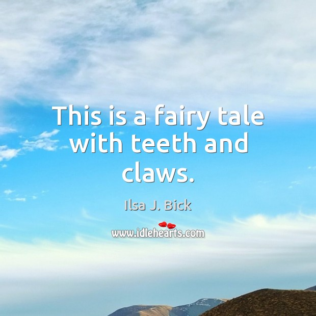 This is a fairy tale with teeth and claws. Image