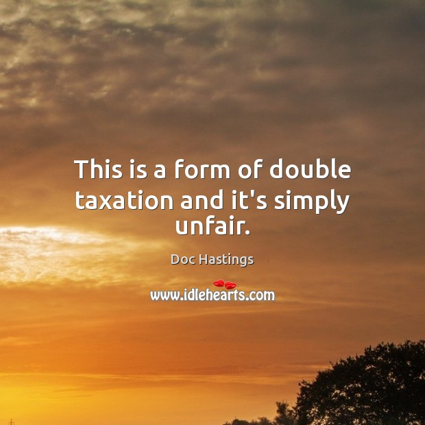 Image, This is a form of double taxation and it's simply unfair.