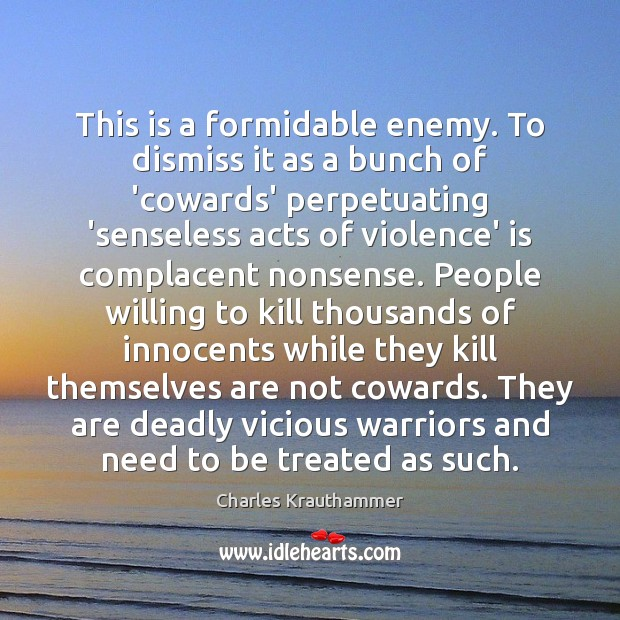 This is a formidable enemy. To dismiss it as a bunch of Enemy Quotes Image