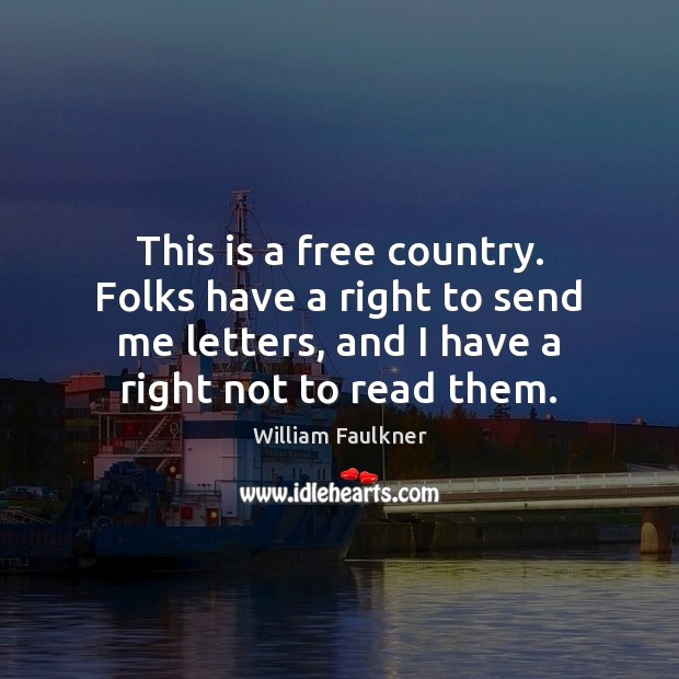 This is a free country. Folks have a right to send me William Faulkner Picture Quote