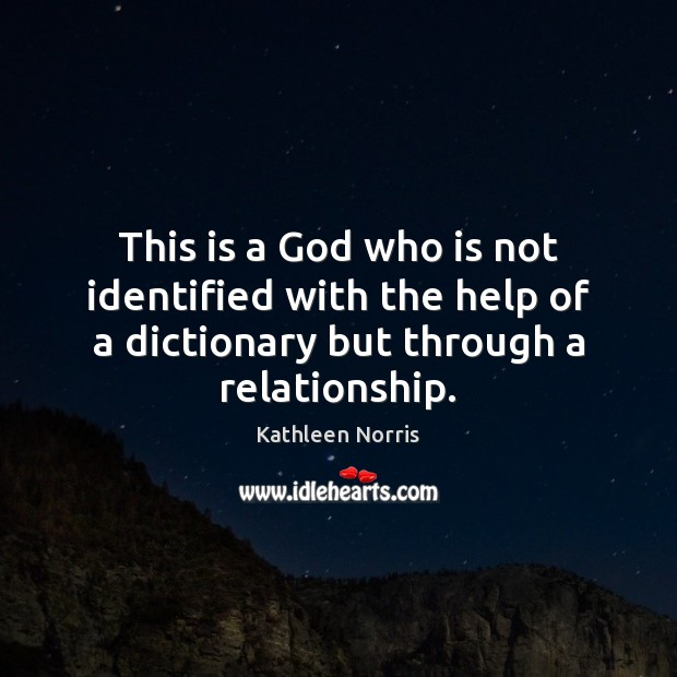 Kathleen Norris Picture Quote image saying: This is a God who is not identified with the help of
