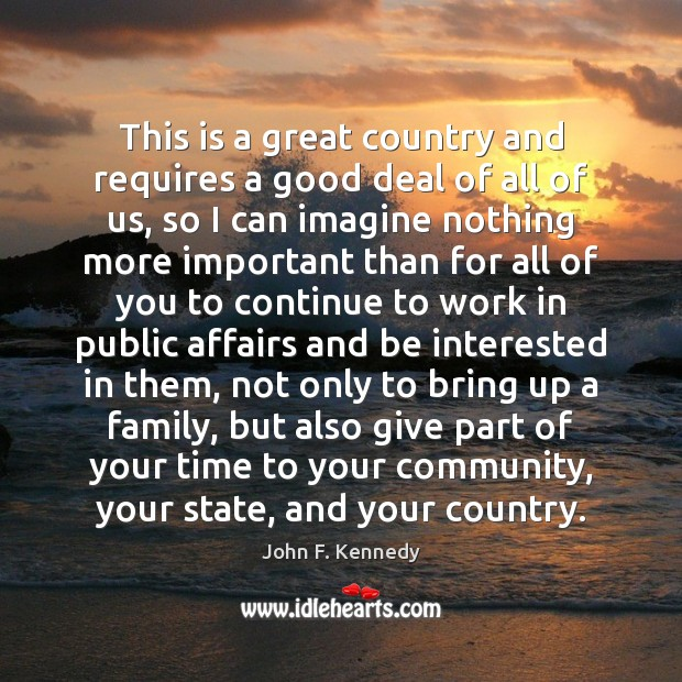 This is a great country and requires a good deal of all John F. Kennedy Picture Quote