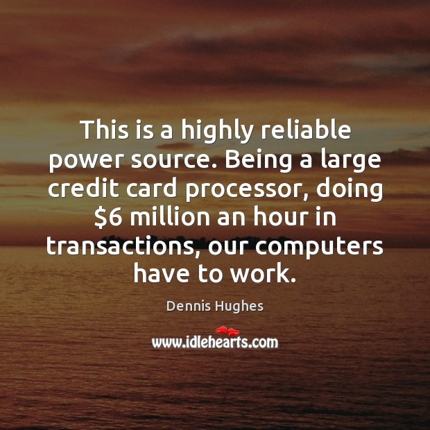This is a highly reliable power source. Being a large credit card Image