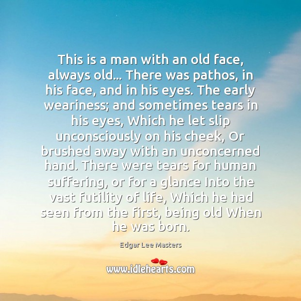 This is a man with an old face, always old… There was Edgar Lee Masters Picture Quote