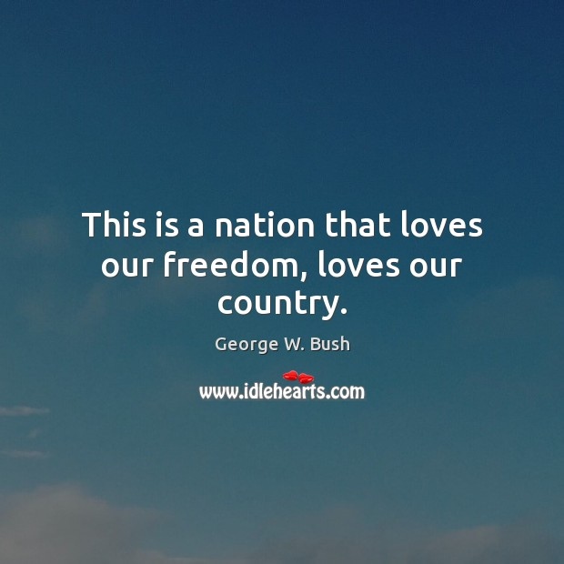 Image, This is a nation that loves our freedom, loves our country.