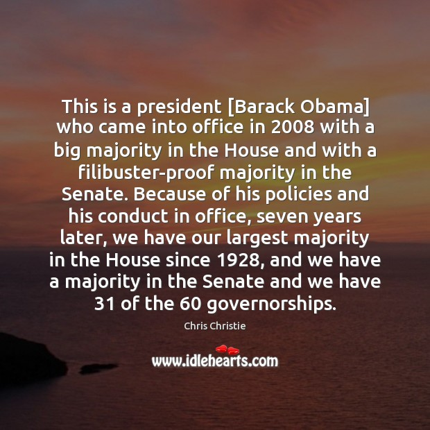This is a president [Barack Obama] who came into office in 2008 with Chris Christie Picture Quote