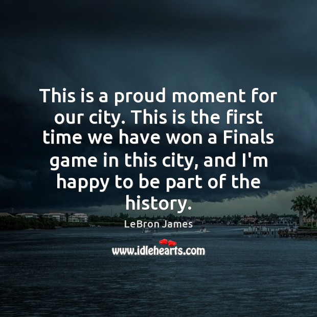 This is a proud moment for our city. This is the first LeBron James Picture Quote