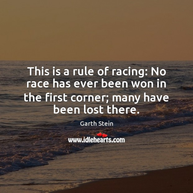 This is a rule of racing: No race has ever been won Garth Stein Picture Quote
