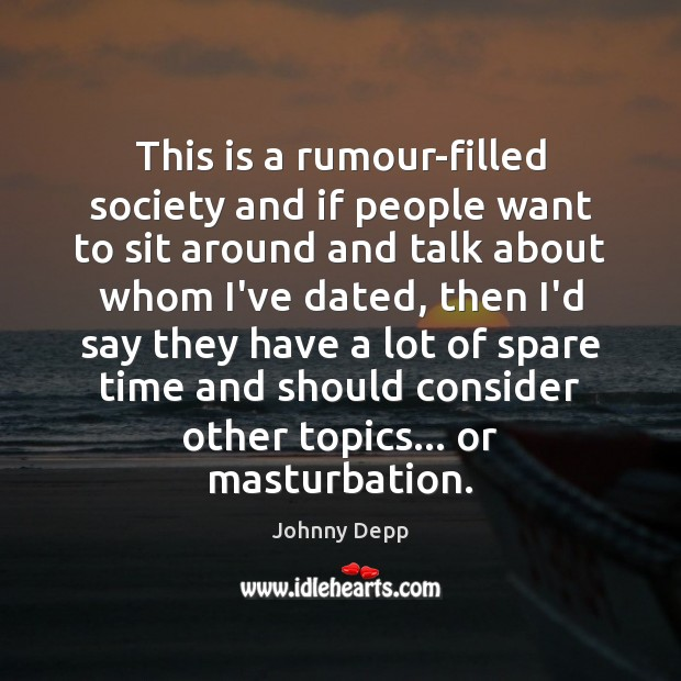 This is a rumour-filled society and if people want to sit around Image