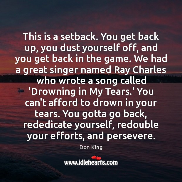Image, This is a setback. You get back up, you dust yourself off,
