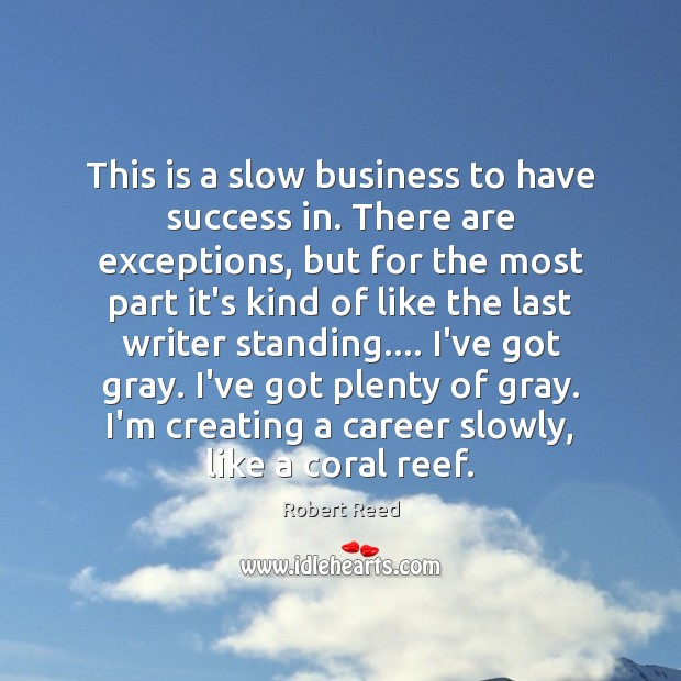 This is a slow business to have success in. There are exceptions, Image