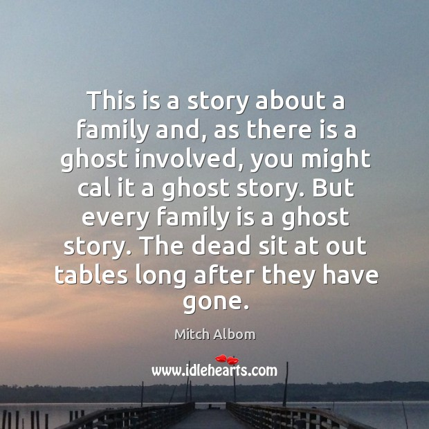 This is a story about a family and, as there is a Mitch Albom Picture Quote