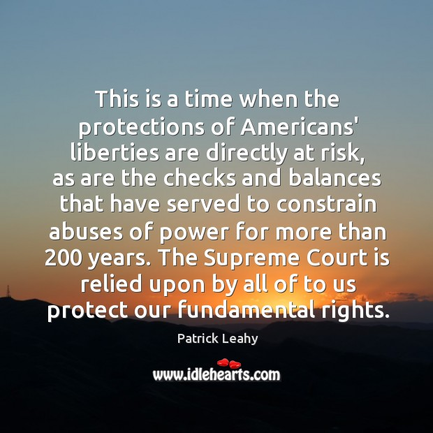 This is a time when the protections of Americans' liberties are directly Image
