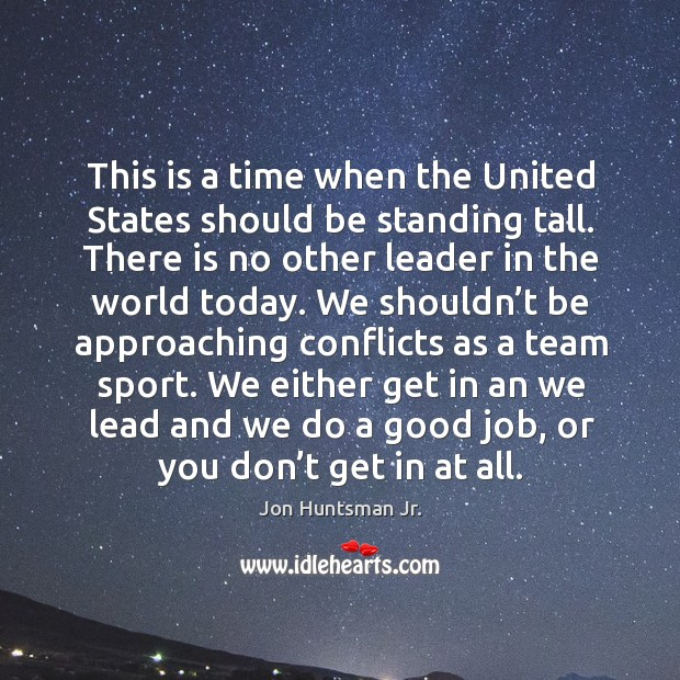 This is a time when the united states should be standing tall. Image