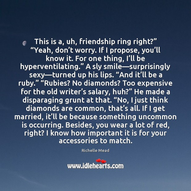"""This is a, uh, friendship ring right?"""" """"Yeah, don't worry. If Image"""