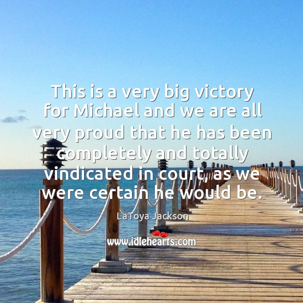 This is a very big victory for michael and we are all very proud LaToya Jackson Picture Quote