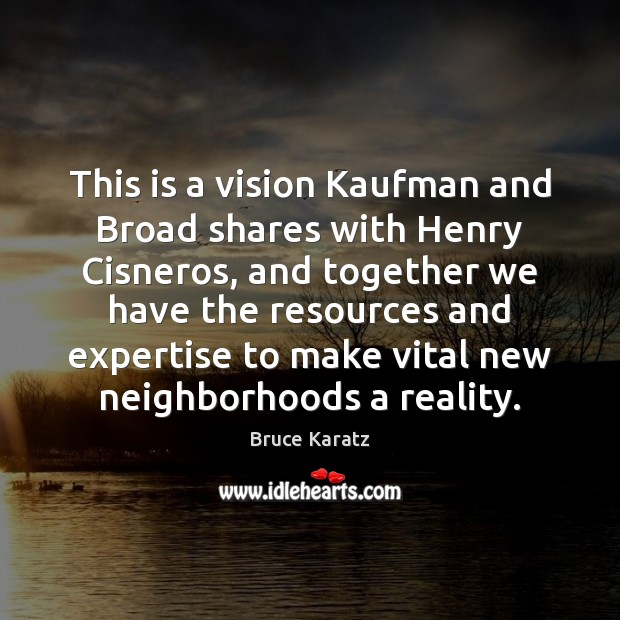 Image, This is a vision Kaufman and Broad shares with Henry Cisneros, and