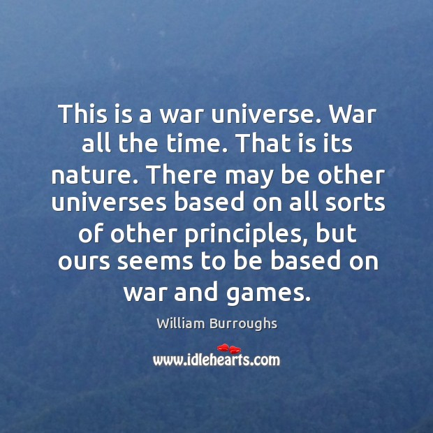 This is a war universe. War all the time. That is its nature. Image