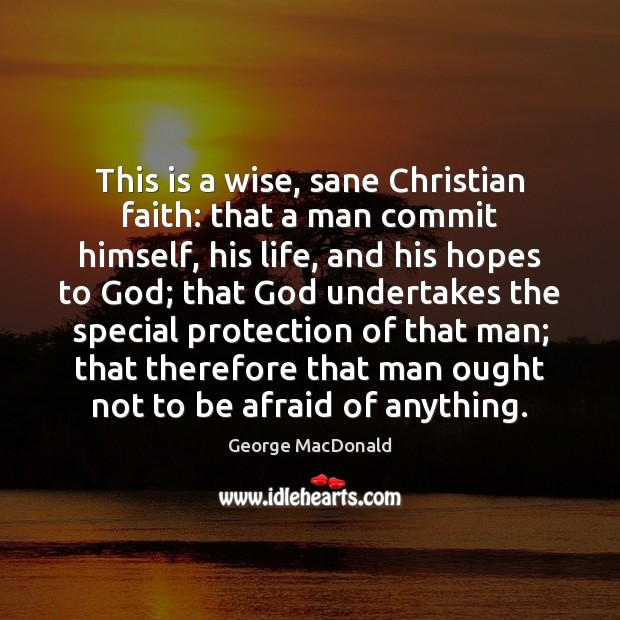 Image, This is a wise, sane Christian faith: that a man commit himself,
