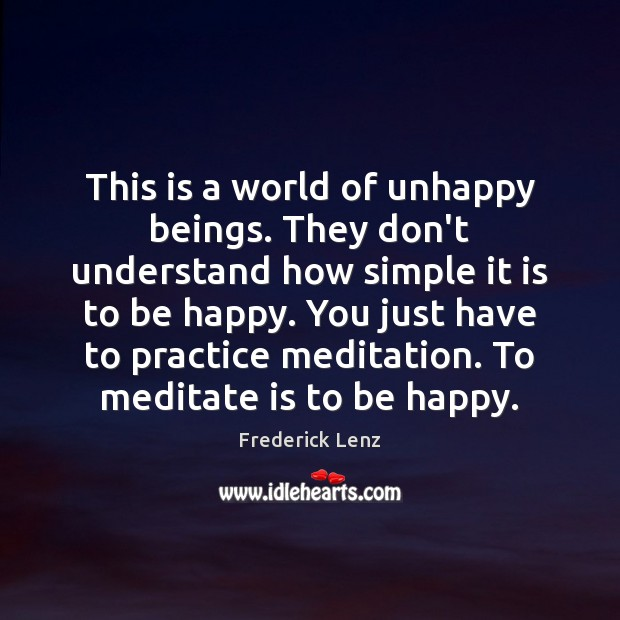 This is a world of unhappy beings. They don't understand how simple Frederick Lenz Picture Quote