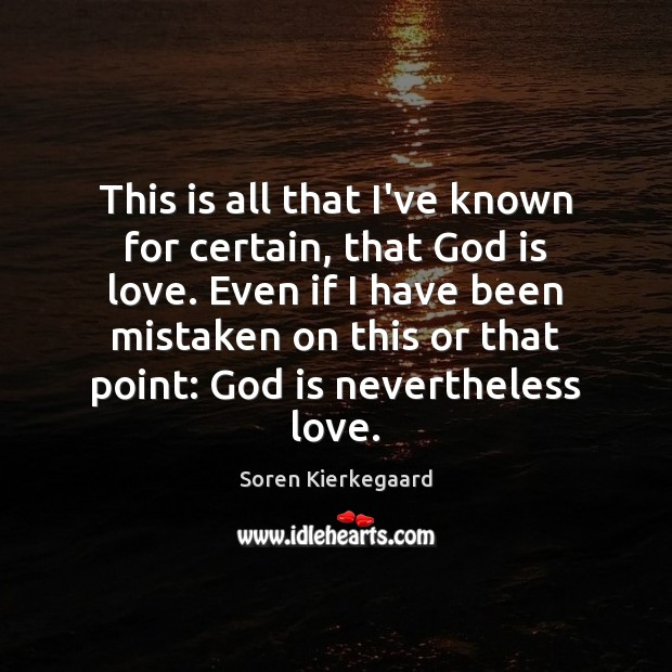 This is all that I've known for certain, that God is love. Image