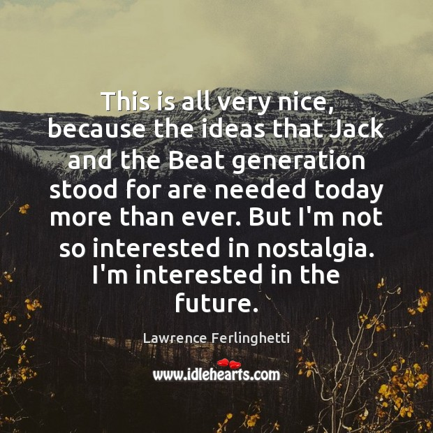 This is all very nice, because the ideas that Jack and the Lawrence Ferlinghetti Picture Quote