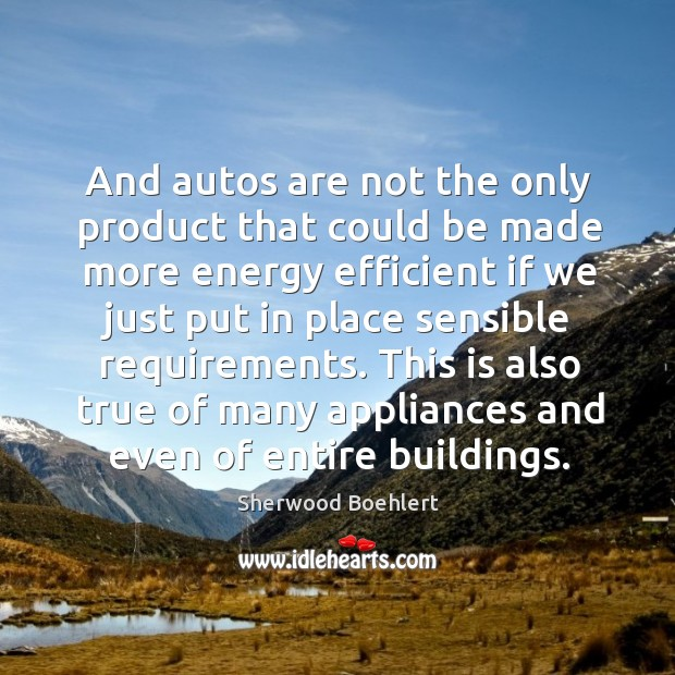 This is also true of many appliances and even of entire buildings. Sherwood Boehlert Picture Quote