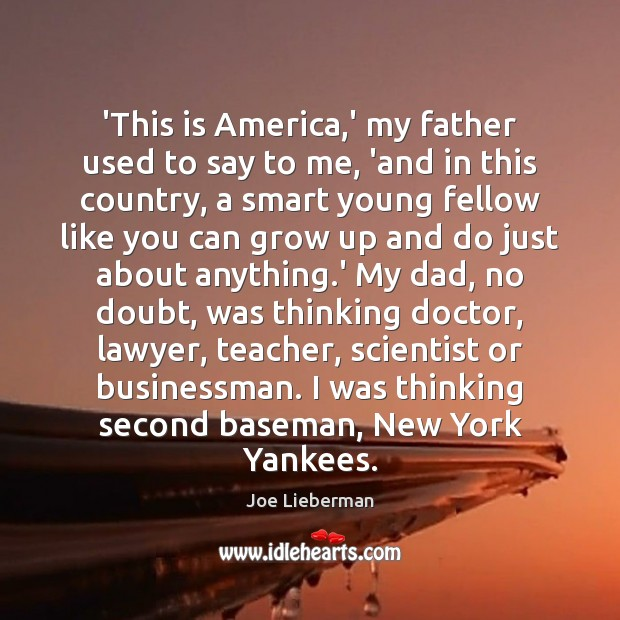 'This is America,' my father used to say to me, 'and Joe Lieberman Picture Quote