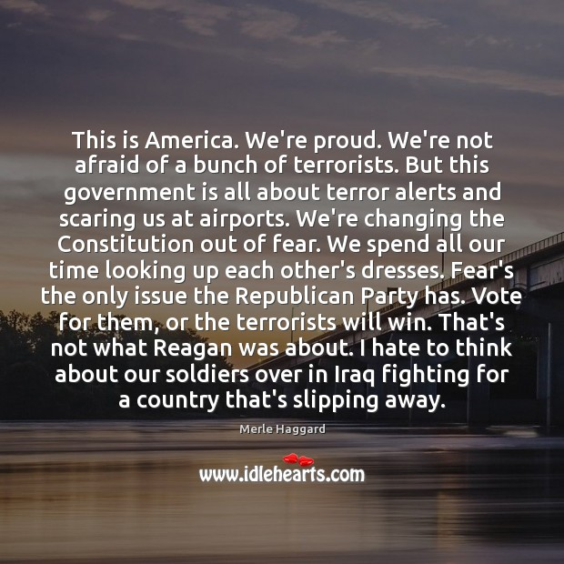 This is America. We're proud. We're not afraid of a bunch of Merle Haggard Picture Quote