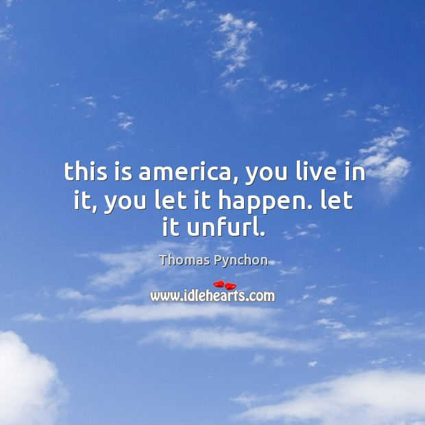 Image, This is america, you live in it, you let it happen. let it unfurl.