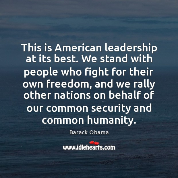 This is American leadership at its best. We stand with people who Image