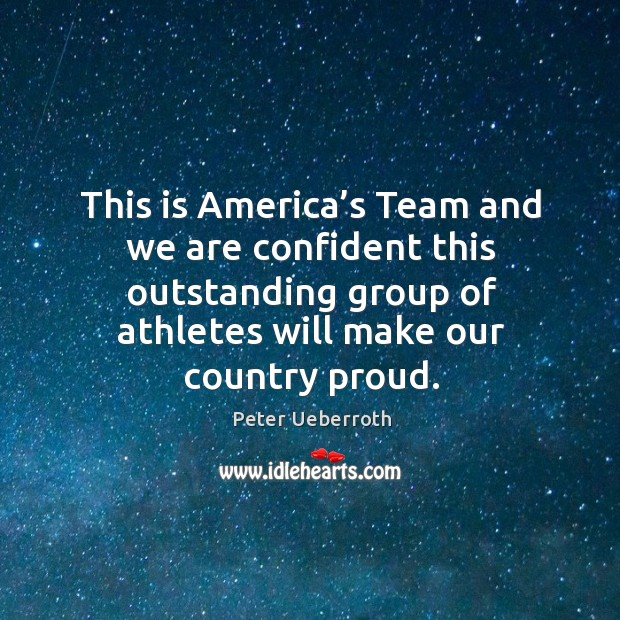 Image, This is america's team and we are confident this outstanding group of athletes will make our country proud.