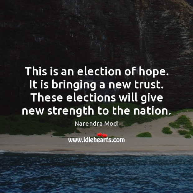 Image, This is an election of hope. It is bringing a new trust.