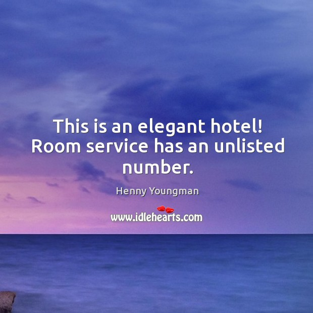 Image, This is an elegant hotel! room service has an unlisted number.