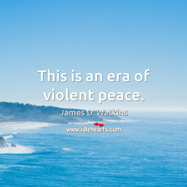 This is an era of violent peace. Image