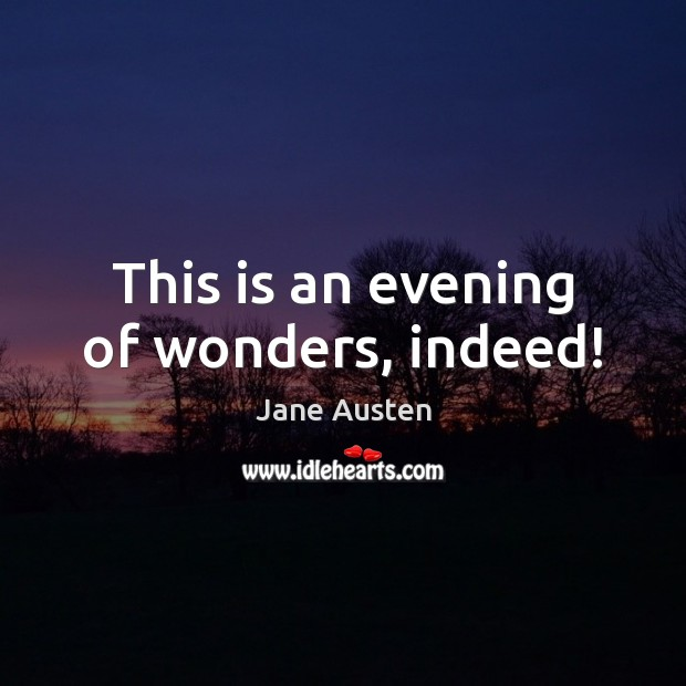 Image, This is an evening of wonders, indeed!