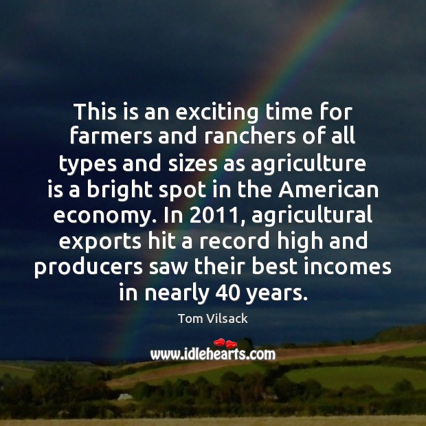 This is an exciting time for farmers and ranchers of all types Economy Quotes Image