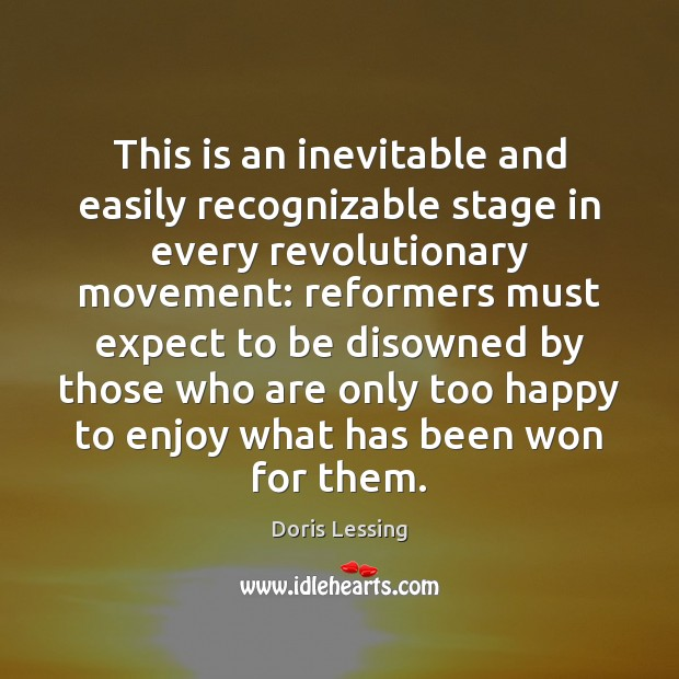 This is an inevitable and easily recognizable stage in every revolutionary movement: Doris Lessing Picture Quote